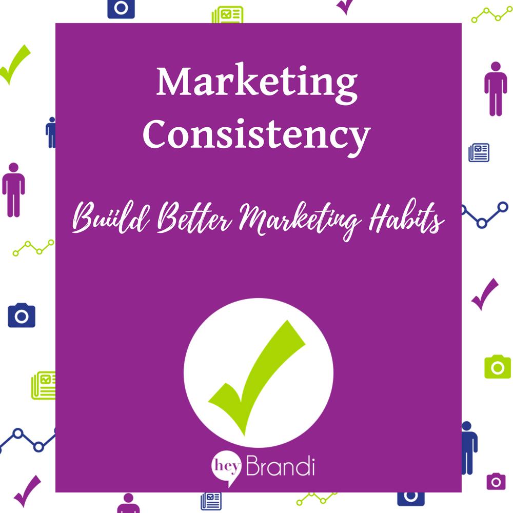 Marketing Consistency - Build Better Marketing Habits