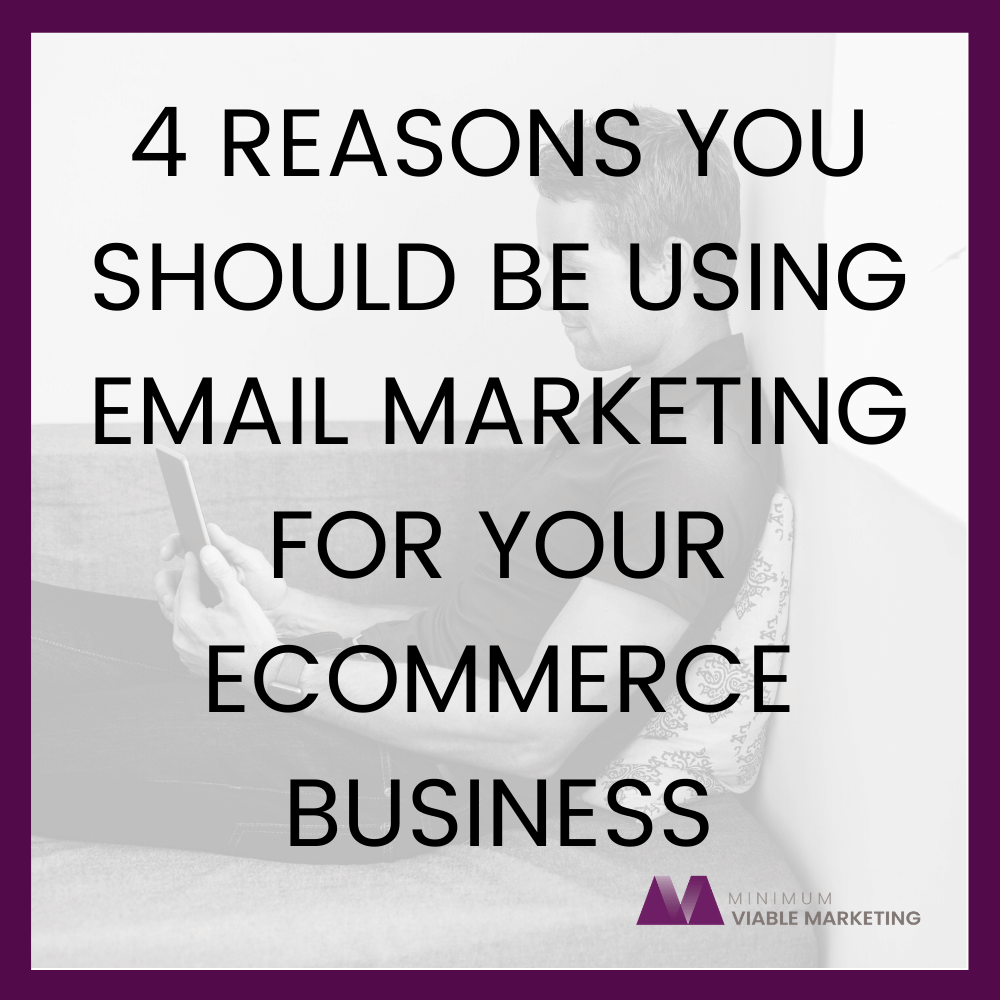4 Reasons you should be using email marketing for your ecommerce business